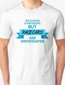 Education is important, but race cars are importanter! (3) T-Shirt