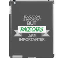 Education is important, but race cars are importanter! (4) iPad Case/Skin