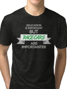 Education is important, but race cars are importanter! (4) Tri-blend T-Shirt