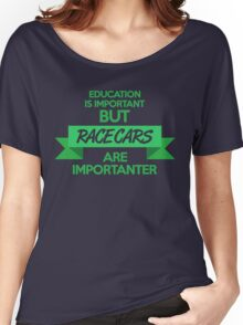 Education is important, but race cars are importanter! (5) Women's Relaxed Fit T-Shirt