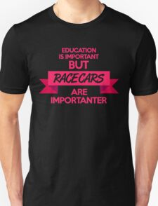 Education is important, but race cars are importanter! (7) T-Shirt