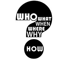 Who, What, When, Where, Why, and How? Photographic Print