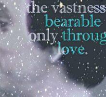 Carl Sagan - vastness is bearable through love Sticker