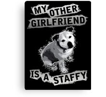 My Other Girl Friend is a Staffy (black and white pic) Canvas Print