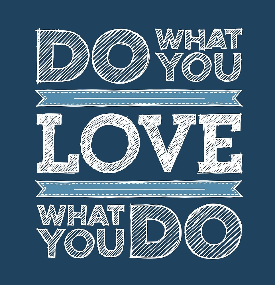Do What You Love by emberstudio