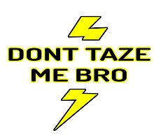 dont taze me bro by JamesChetwald