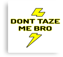 dont taze me bro Canvas Print