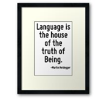 Language is the house of the truth of Being. Framed Print