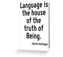 Language is the house of the truth of Being. Greeting Card