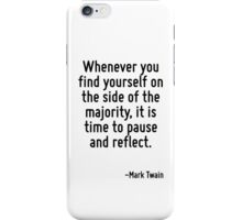 Whenever you find yourself on the side of the majority, it is time to pause and reflect. iPhone Case/Skin