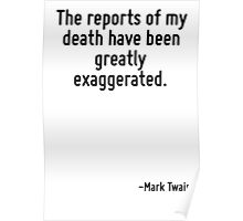 The reports of my death have been greatly exaggerated. Poster