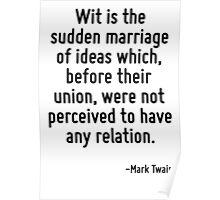 Wit is the sudden marriage of ideas which, before their union, were not perceived to have any relation. Poster