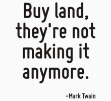 Buy land, they're not making it anymore. by Quotr