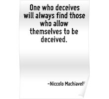 One who deceives will always find those who allow themselves to be deceived. Poster