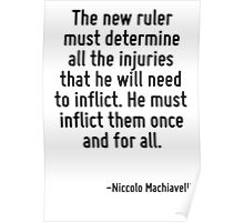 The new ruler must determine all the injuries that he will need to inflict. He must inflict them once and for all. Poster