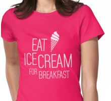 Eat Ice Cream for Breakfast Womens Fitted T-Shirt
