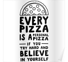 Every pizza is a personal pizza if you try hard and believe in yourself Poster