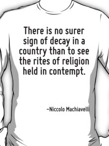 There is no surer sign of decay in a country than to see the rites of religion held in contempt. T-Shirt