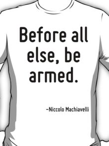 Before all else, be armed. T-Shirt
