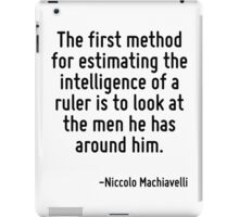 The first method for estimating the intelligence of a ruler is to look at the men he has around him. iPad Case/Skin