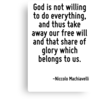 God is not willing to do everything, and thus take away our free will and that share of glory which belongs to us. Canvas Print