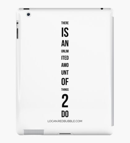 THERE iS AN unlimited AMOunt of Things 2 Do iPad Case/Skin