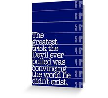 The Greatest Trick the Devil Ever Pulled... Greeting Card