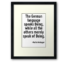 The German language speaks Being, while all the others merely speak of Being. Framed Print