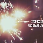 Stop existing and Start Living by Indea Vanmerllin