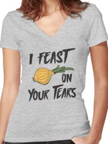 I feast on your tears (onions) Women's Fitted V-Neck T-Shirt