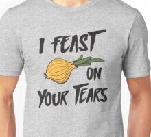 I feast on your tears (onions) Unisex T-Shirt