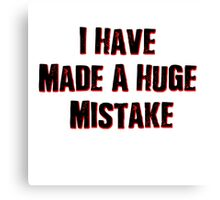 I Have Made A Huge Mistake  classic quotes Canvas Print