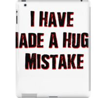 I Have Made A Huge Mistake |classic quotes iPad Case/Skin