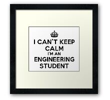 I CAN'T KEEP CALM I'M AN ENGINEERING STUDENT Framed Print