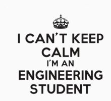 I CAN'T KEEP CALM I'M AN ENGINEERING STUDENT by shirtpossum