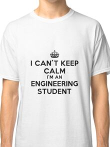 I CAN'T KEEP CALM I'M AN ENGINEERING STUDENT Classic T-Shirt