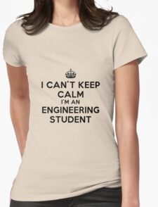 I CAN'T KEEP CALM I'M AN ENGINEERING STUDENT Womens Fitted T-Shirt