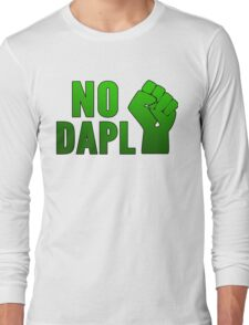 No DAPL!  Stop the Pipeline. Long Sleeve T-Shirt