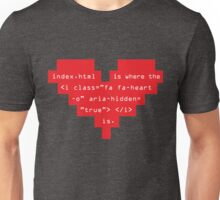 Home is where the heart is. Unisex T-Shirt