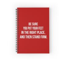 Be sure you put your feet in the right place, then stand firm. Spiral Notebook
