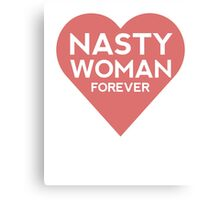 Nasty Woman Forever Hillary Clinton Support Canvas Print