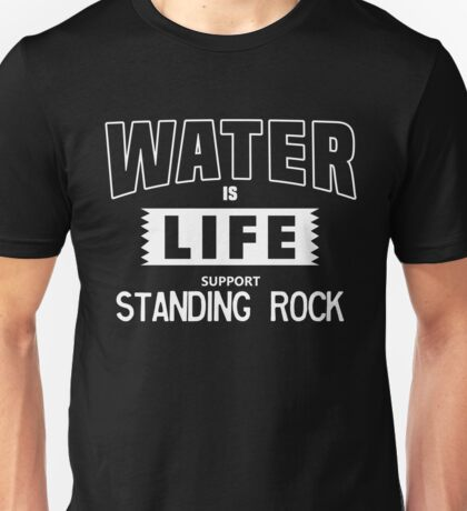 Water Is Life. Support Standing Rock. Unisex T-Shirt