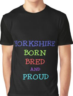 YORKSHIRE BORN BRED AND PROUD Graphic T-Shirt