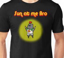 Sun At Me Bro! Unisex T-Shirt