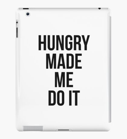 Hungry made me do it iPad Case/Skin