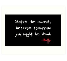 Seize the Day - Says Buffy Art Print