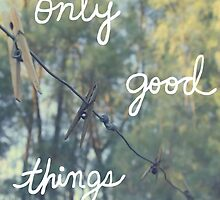 Only Good Things by juliabohemian