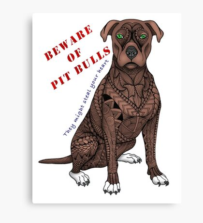 Pit Bull (They might steal your heart) Canvas Print