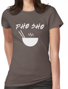 Pho Sho Womens Fitted T-Shirt