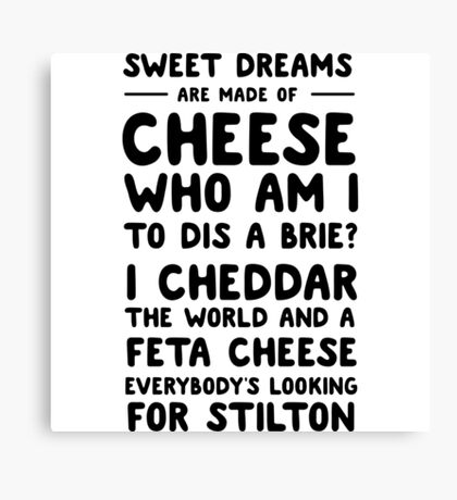Sweet dreams are made of cheese. Who am I to dis a brie? Canvas Print